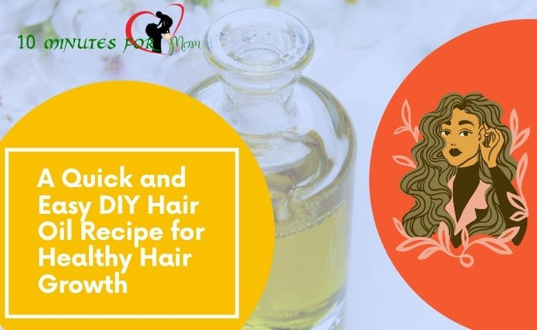 A Quick and Easy DIY Hair Oil Recipe for Healthy Hair Growth