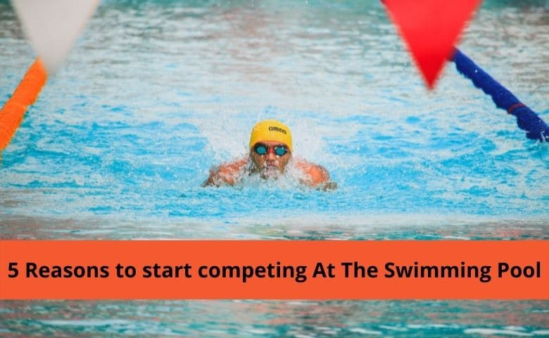 5 Reasons to start competing At The Swimming Pool