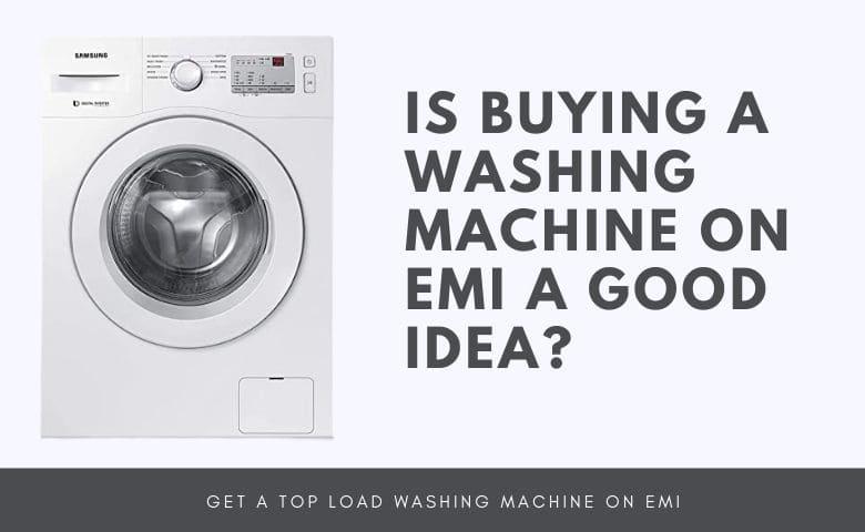 Is Buying A Washing Machine On EMI A Good Idea