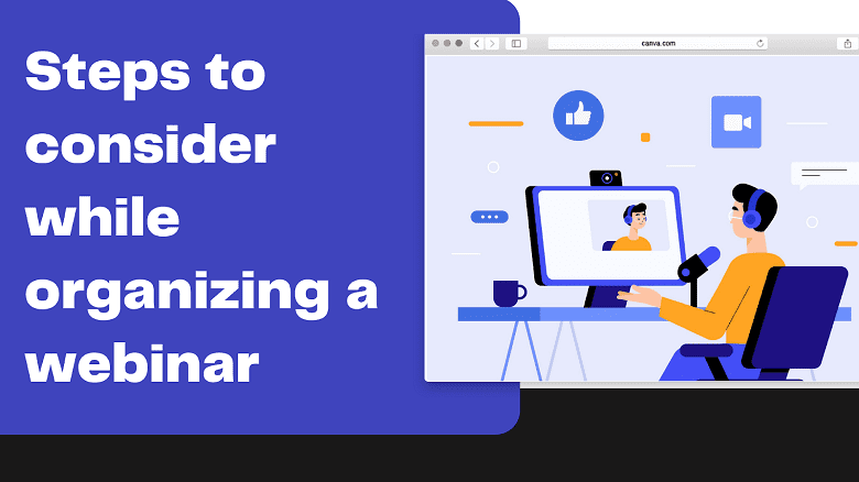STEPS TO CONSIDER WHILE ORGANIZING A WEBINAR