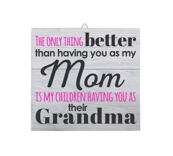 """""""The Only Thing Better Than Having you as my Mom Is My Children Having You as their Grandma"""" Square White Wood Sign"""