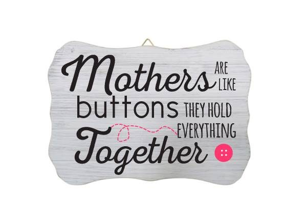 """""""Mothers Are Like Buttons they Hold Everything Together"""" White Wood Sign"""
