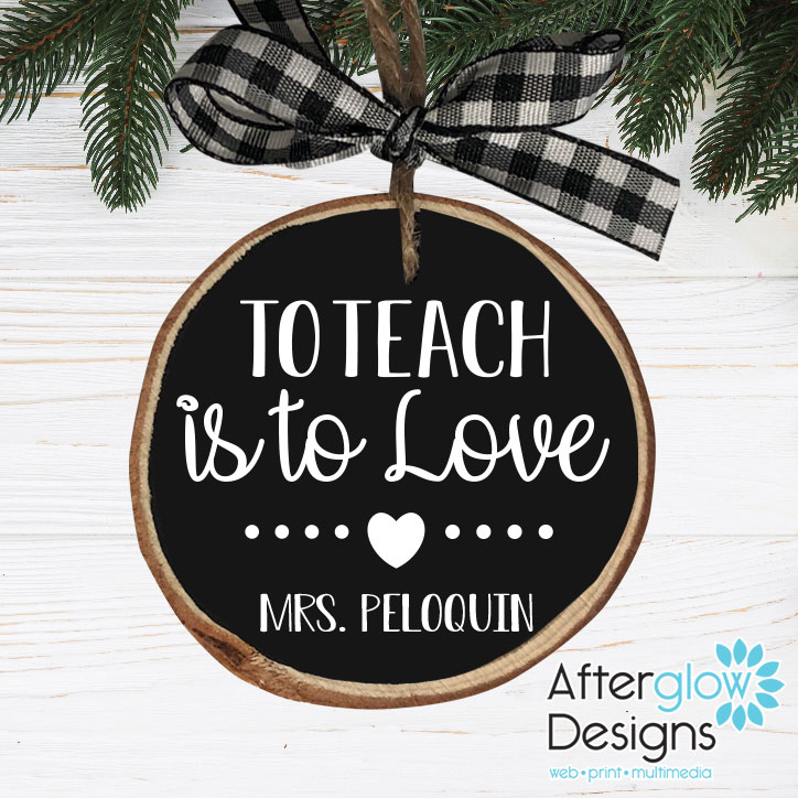 """To Teach is to Love"" Personalized Wood Ornament"