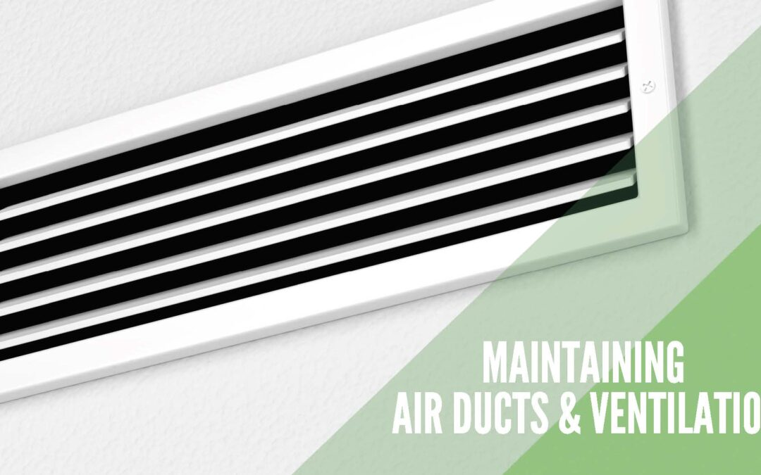 Tips for maintaining air ducts and ventilation