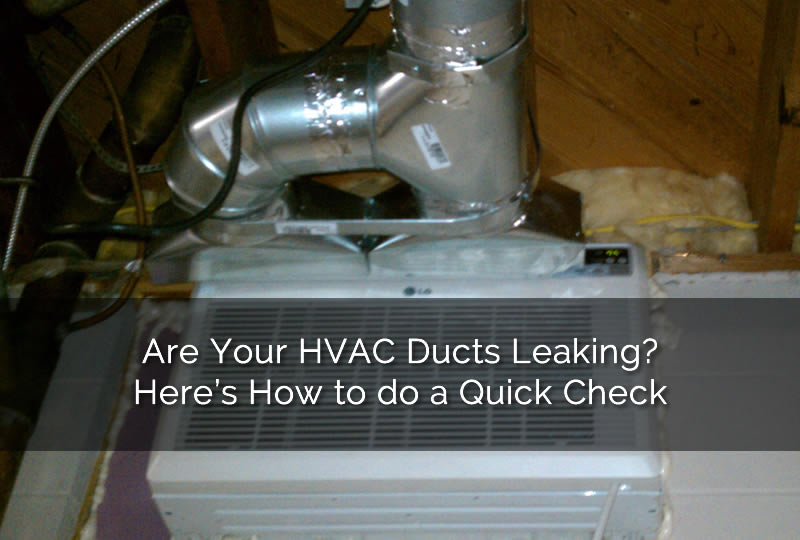 Are Your HVAC Ducts Leaking? Here's How to do a Quick Check