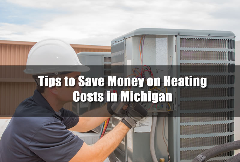 Tips to Save Money on Heating Costs in Michigan
