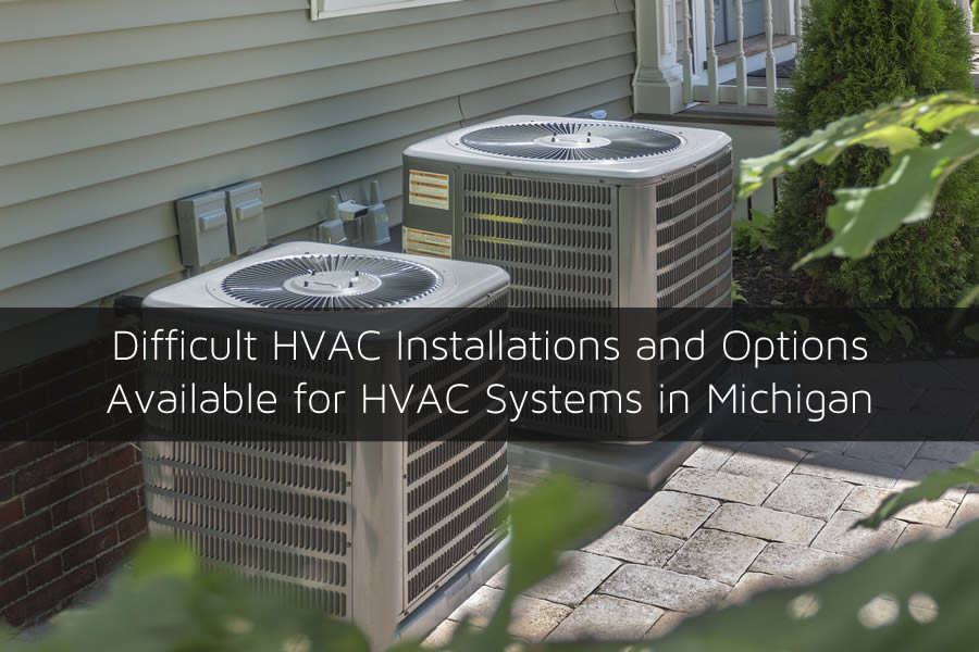 Difficult HVAC Installations and Options Available for HVAC Systems in Michigan