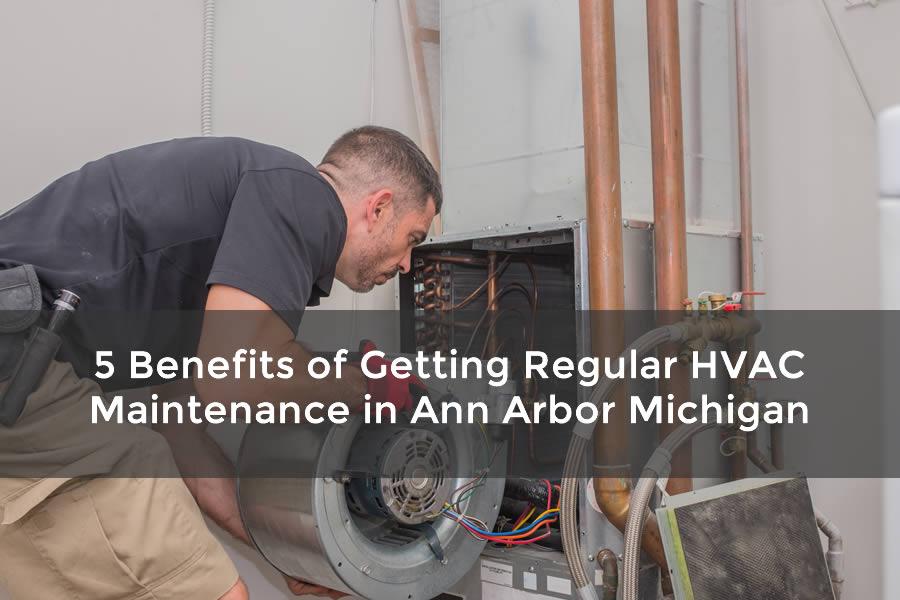 5 Benefits of Getting Regular HVAC Maintenance in Ann Arbor Michigan