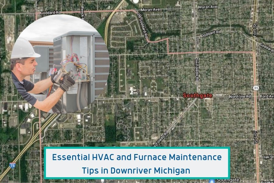Essential HVAC and Furnace Maintenance Tips in Downriver Michigan