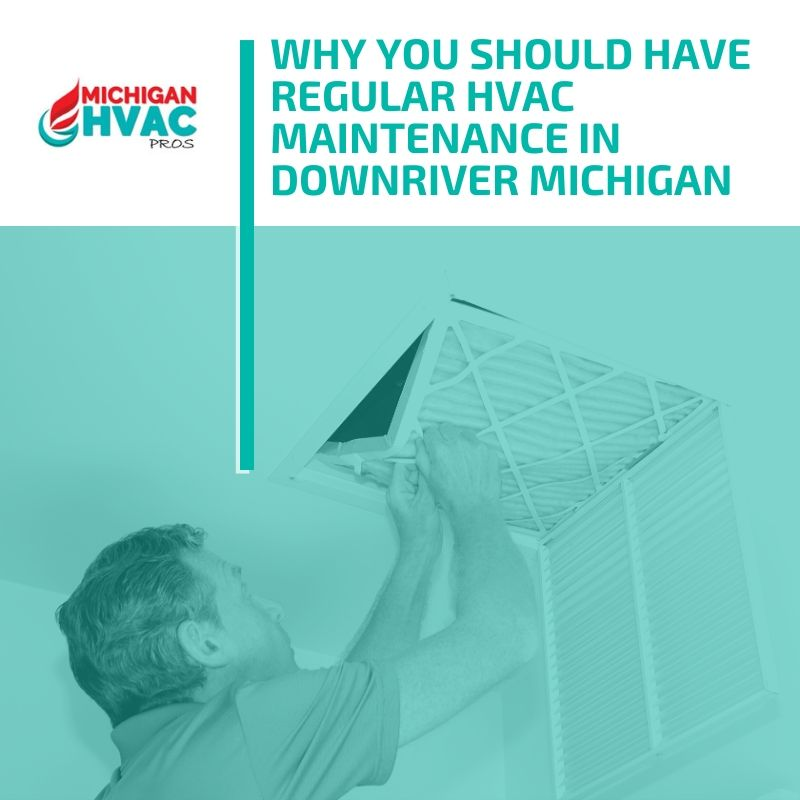 Why You Should Have Regular HVAC Maintenance in Downriver Michigan