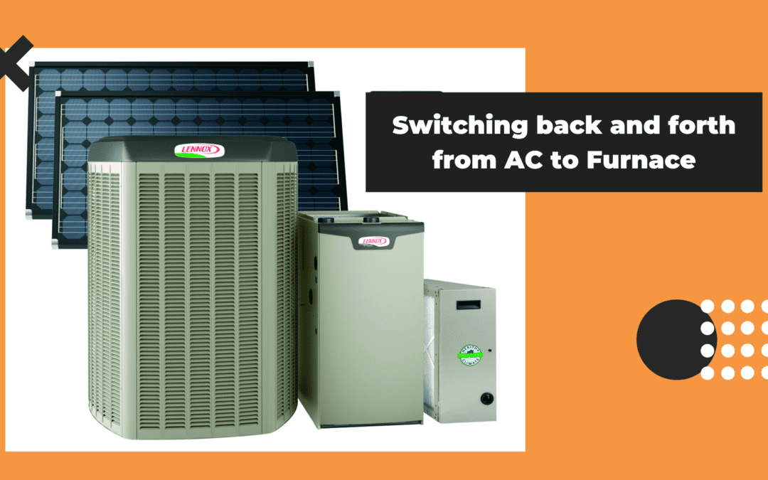 How Does Switching Back and Forth From Air Conditioning to Furnace Effect my System?