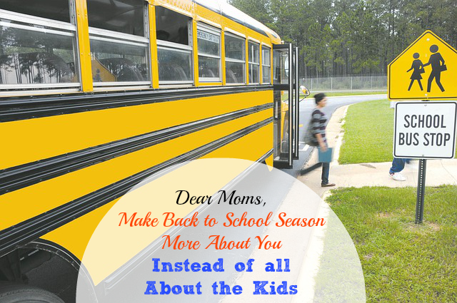Dear Moms, Make Back To School Season More About *You* Instead of all About the Kids ~ MommyTalkShow.com