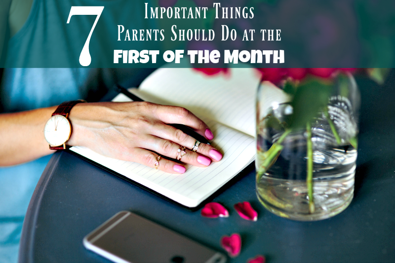 7 Important Things Parents Should Do at the First of the Month
