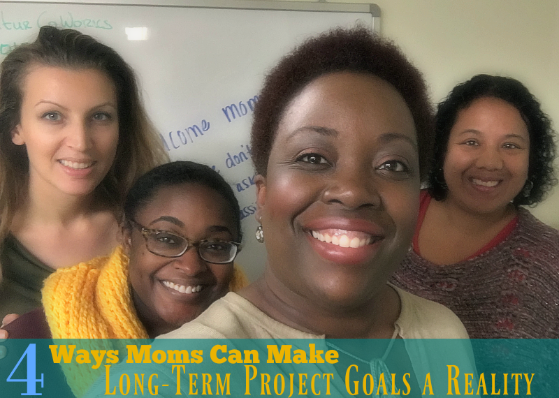 4 Ways Moms Can Make Long-Term Project Goals a Reality