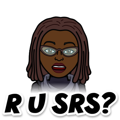 Bitmoji Black Woman with dread locks asking Are you serious? Of course, my perspective doesn't matter.
