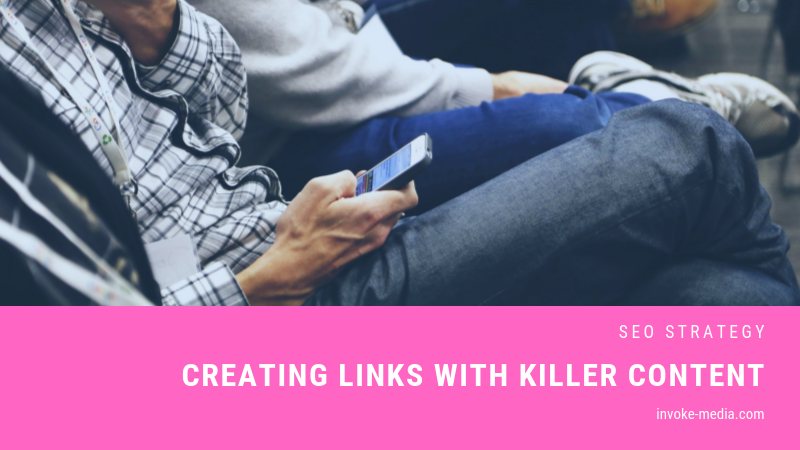 Creating Links with Killer Content