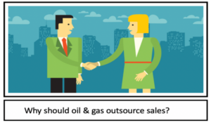 Why Should Oil & Gas Outsource Sales