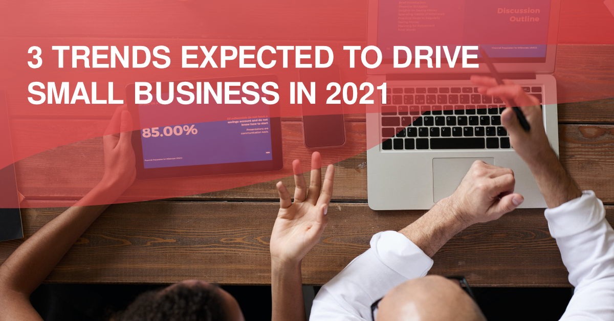 3 TRENDS EXPECTED TO DRIVE SMALL BUSINESS IN 2021