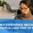 CUSTOMER EXPERIENCE MISTAKES IN A HYBRID WORLD―AND HOW TO FIX THEM