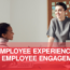 What Is The Difference Between Employee Experience And Employee Engagement?