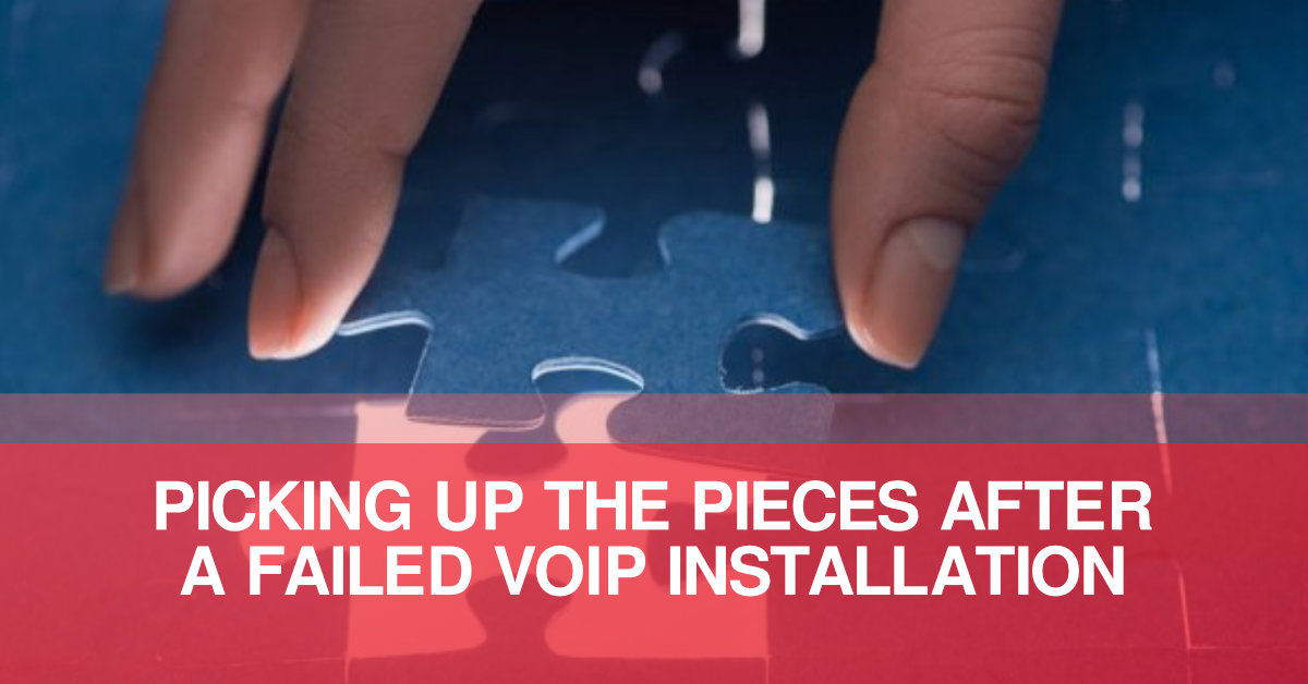 PICKING UP THE PIECES AFTER A FAILED VOIP INSTALLATION