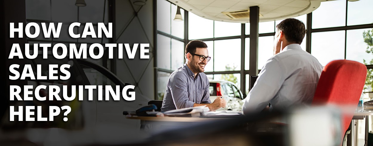 How can automotive sales recruiting help?
