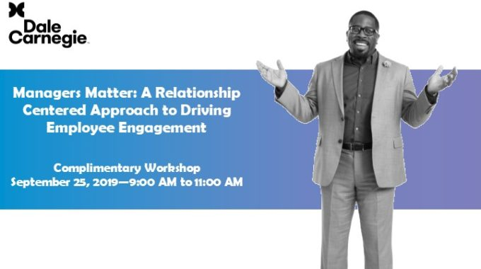 Managers Matter: A Relationship Centered Approach To Driving Employee Engagement
