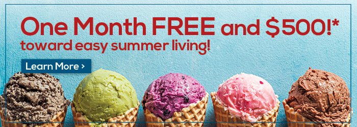 One Month FREE and $500* toward easy summer living!