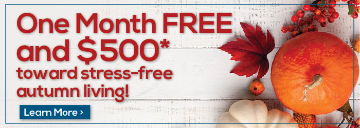 One Month Free and $500 toward stress-free autumn living!