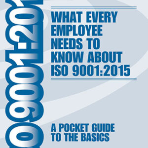 ISO 9001:2015: A POCKET GUIDE TO THE BASICS. What Every Employee Needs to Know About ISO 9001:2015