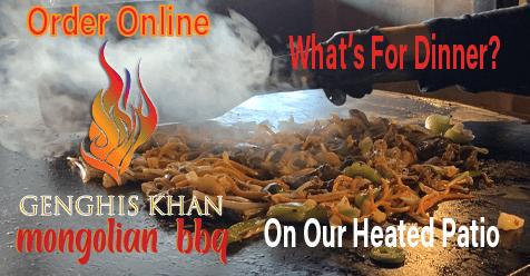 Order Online    Heated Patio Dining   Genghis Khan Mongolian Restaurant
