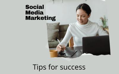 SOCIAL MEDIA MARKETING; TIPS FOR SUCCESS