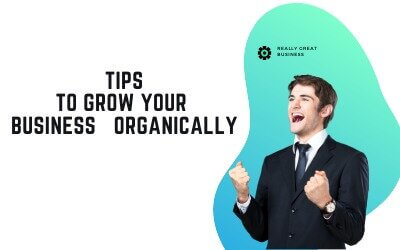 Tips to grow your business organically
