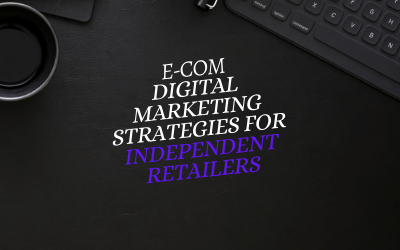 ECOMMERCE DIGITAL MARKETING STRATEGIES FOR INDEPENDENT RETAILERS