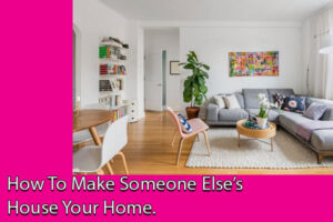 Make someone else's house your home