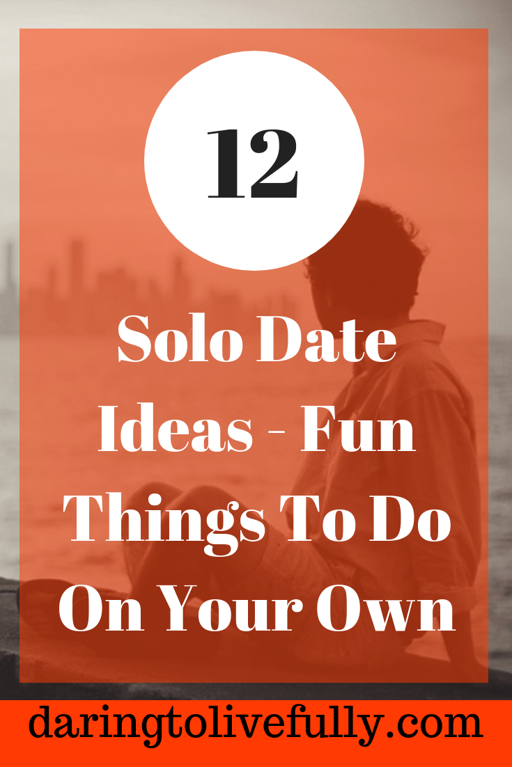 12 Solo Date Ideas – Fun Things To Do On Your Own