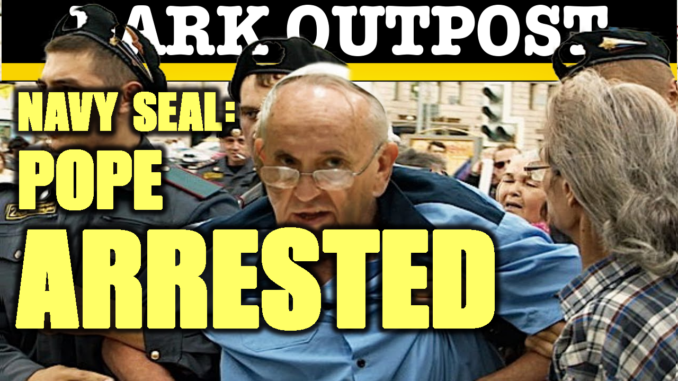 Navy Seal: Pope Arrested