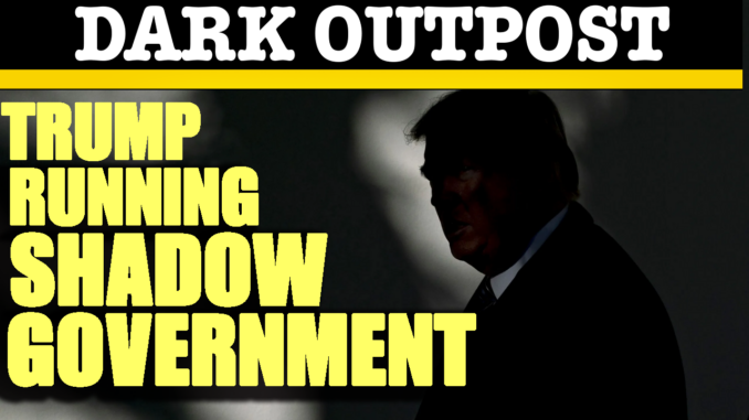 Trump Running Shadow Government