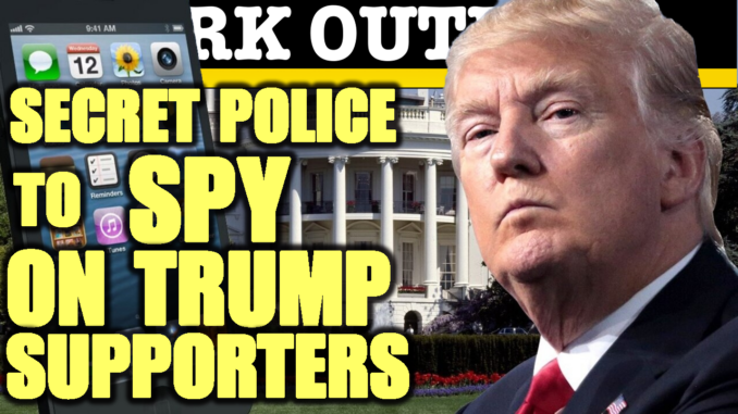 Secret Police To Spy On Trump Supporters