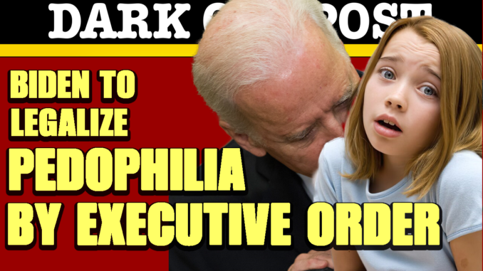 Biden To Legalize Pedophilia By Executive Order