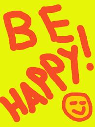 Be Happy! How to Live Happy
