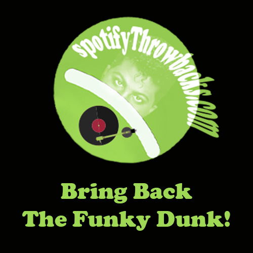 Bring Back The Funky Dunk! By SpotifyThrowbacks.com