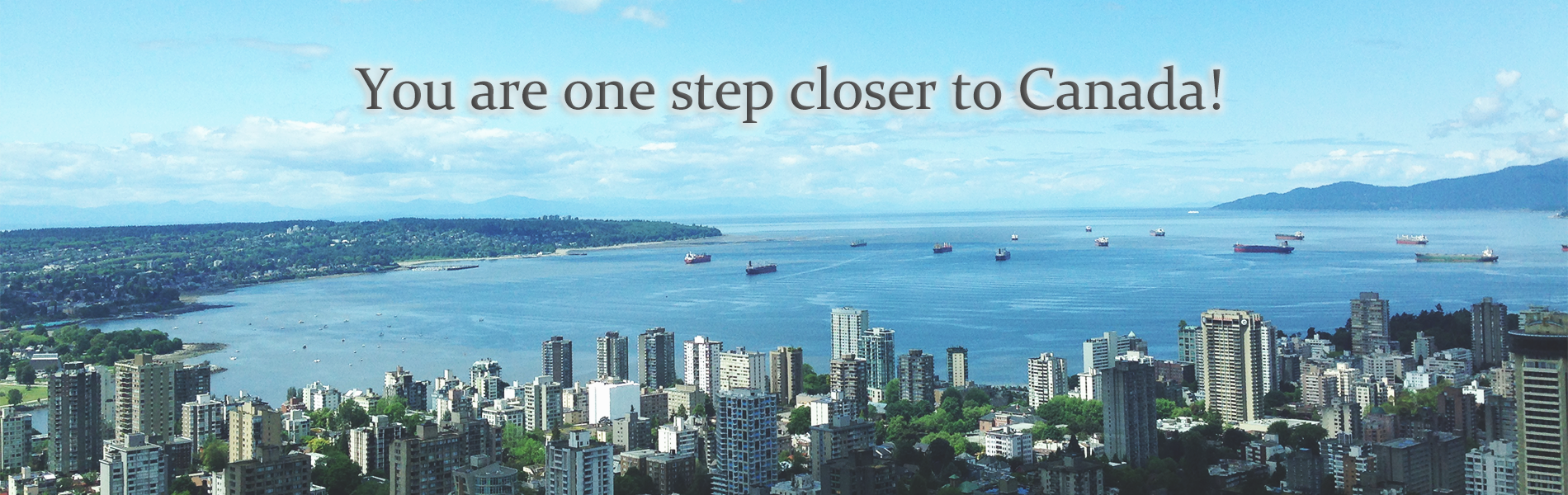 You are one step closer to Canada!