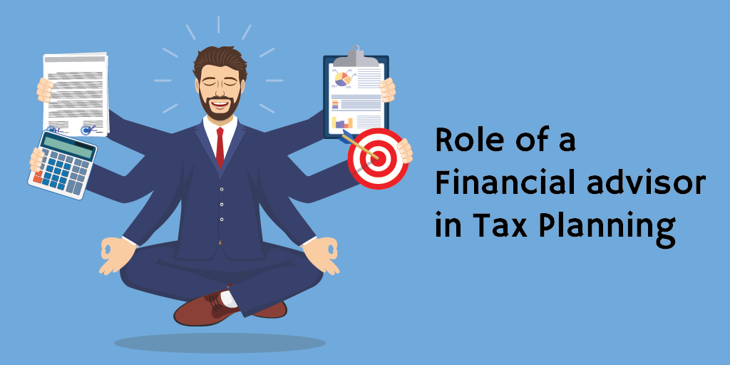 Role of a Financial advisor in Tax Planning