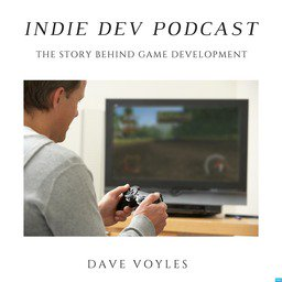 Indie Dev Podcast The story behind game development by dave voyles