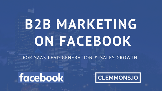 B2B Marketing Guide: Facebook Ads for SaaS Lead Generation & Sales Growth