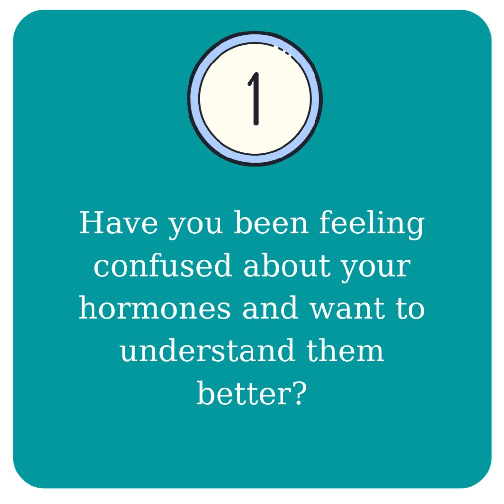 Have you been feeling confused about your hormones and want to understand them better?