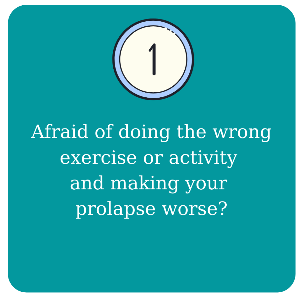 Afraid of doing the wrong exercise or activity and making your prolapse worse?