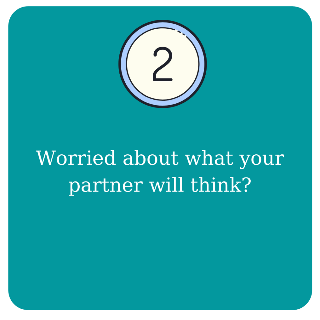 Worried about what your partner will think?