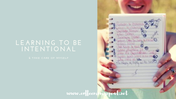 Learning to Be Intentional & Take Care of Myself
